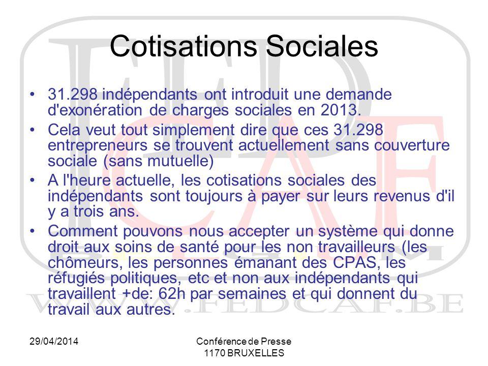 29/04/2014Conférence de Presse 1170 BRUXELLES Cotisations Sociales 31.298 indépendants ont introduit une demande d exonération de charges sociales en 2013.
