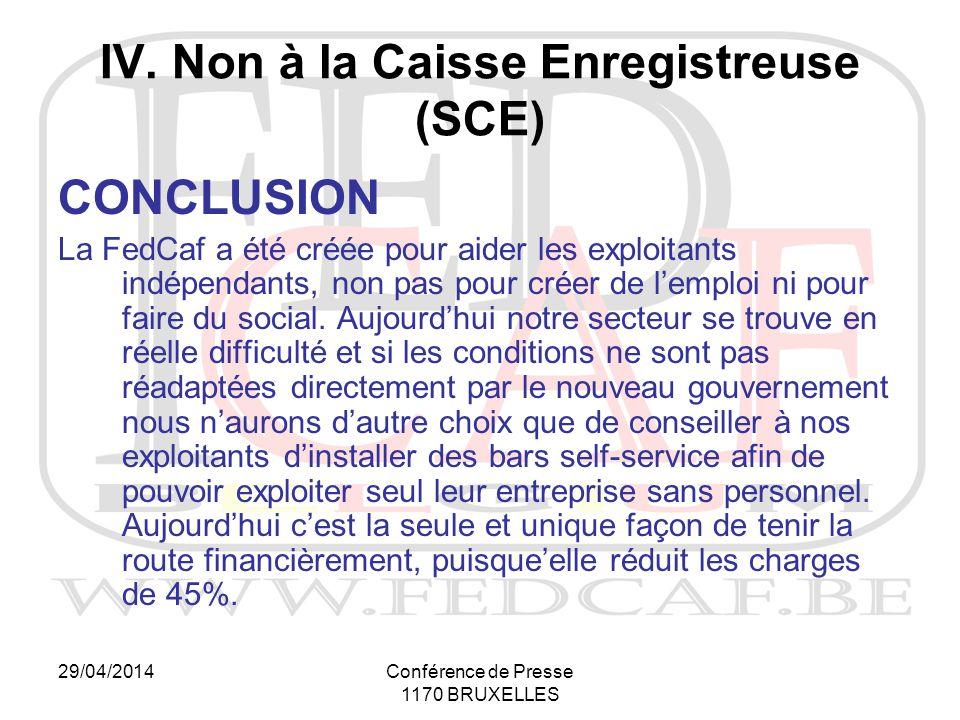29/04/2014Conférence de Presse 1170 BRUXELLES CONCLUSION La FedCaf a été créée pour aider les exploitants indépendants, non pas pour créer de l'emploi ni pour faire du social.