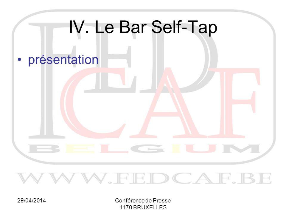 29/04/2014Conférence de Presse 1170 BRUXELLES IV. Le Bar Self-Tap présentation