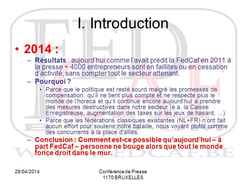 29/04/2014Conférence de Presse 1170 BRUXELLES 2014 : –Résultats : aujourd'hui comme l'avait prédit la FedCaf en 2011 à la presse + 4000 entrepreneurs sont en faillites ou en cessation d'activité, sans compter tout le secteur attenant.