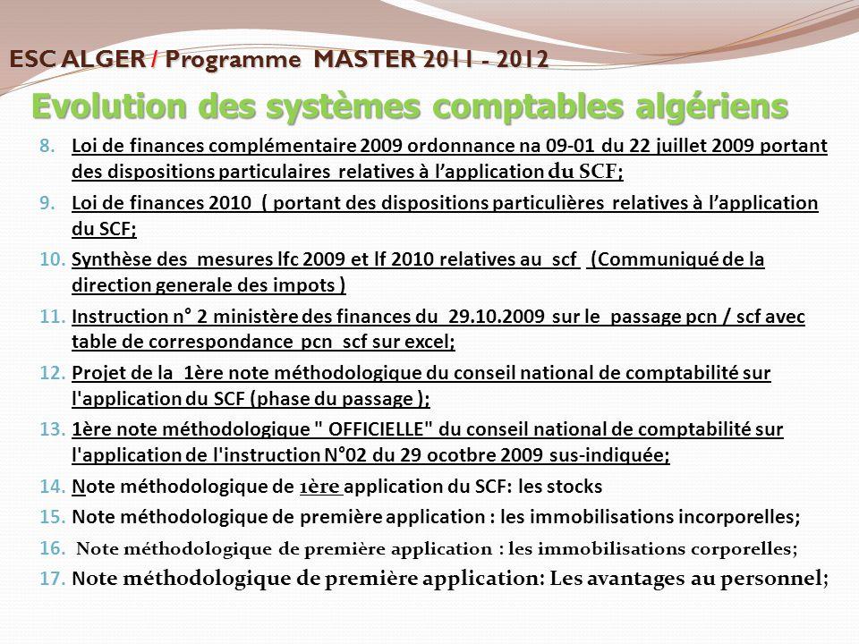8. Loi de finances complémentaire 2009 ordonnance na 09-01 du 22 juillet 2009 portant des dispositions particulaires relatives à l'application du SCF;