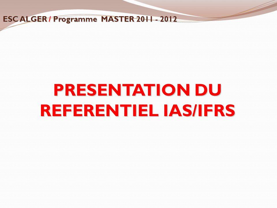 PRESENTATION DU REFERENTIEL IAS/IFRS ESC ALGER / Programme MASTER 2011 - 2012
