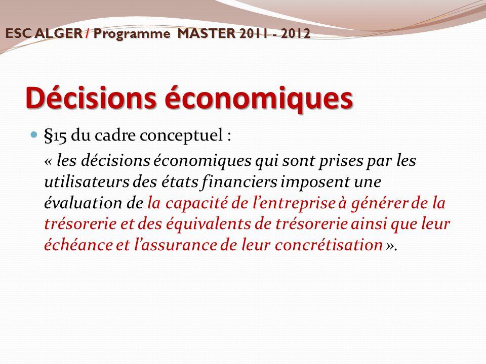 Décisions économiques §15 du cadre conceptuel : « les décisions économiques qui sont prises par les utilisateurs des états financiers imposent une éva