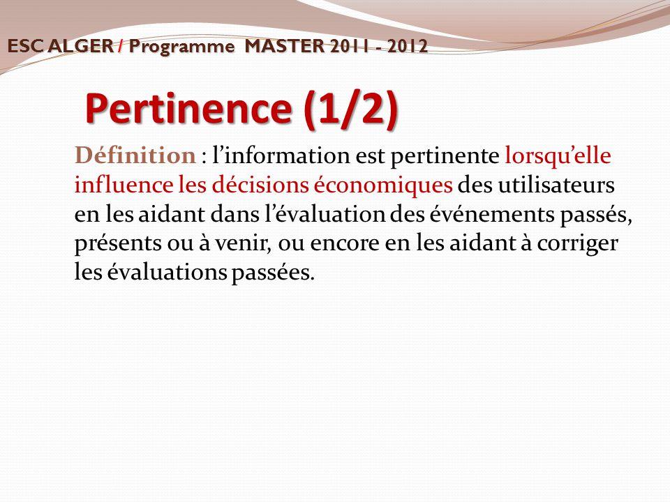 Pertinence (1/2) Définition : l'information est pertinente lorsqu'elle influence les décisions économiques des utilisateurs en les aidant dans l'évalu