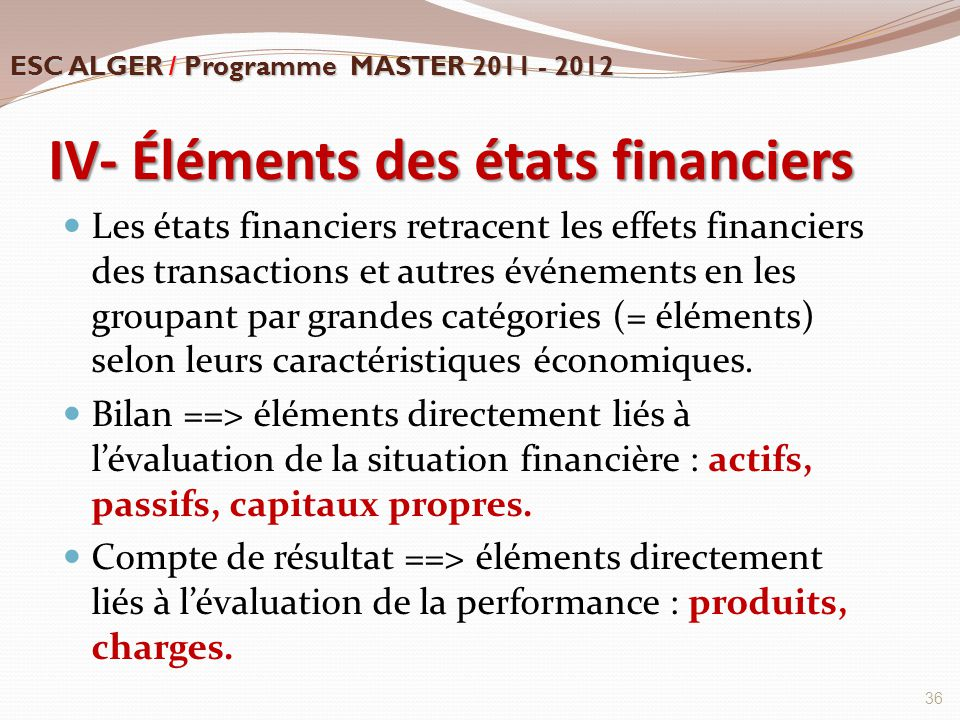 IV- Éléments des états financiers Les états financiers retracent les effets financiers des transactions et autres événements en les groupant par grand