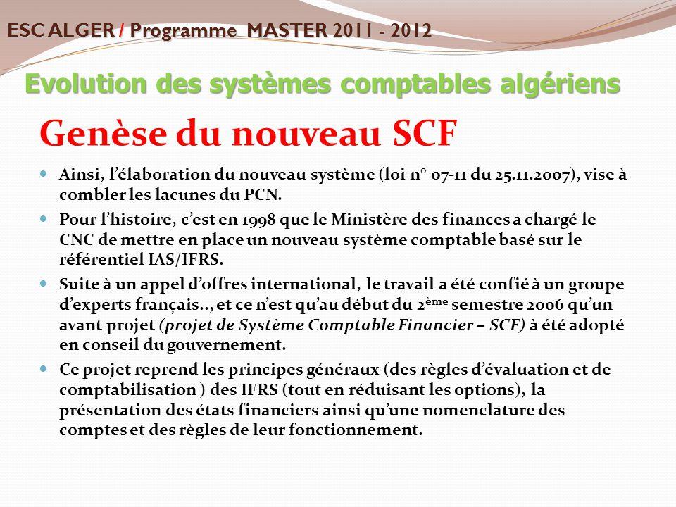 Genèse du nouveau SCF Ainsi, l'élaboration du nouveau système (loi n° 07-11 du 25.11.2007), vise à combler les lacunes du PCN. Pour l'histoire, c'est