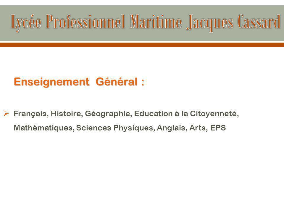 Enseignement Général :  Français, Histoire, Géographie, Education à la Citoyenneté, Mathématiques, Sciences Physiques, Anglais, Arts, EPS