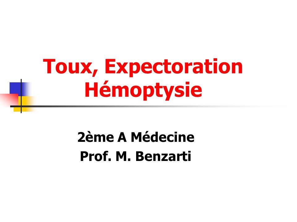 Toux, Expectoration Hémoptysie 2ème A Médecine Prof. M. Benzarti