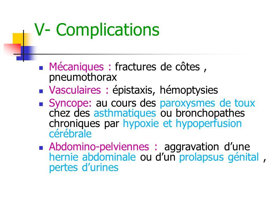 V- Complications Mécaniques : fractures de côtes, pneumothorax Vasculaires : épistaxis, hémoptysies Syncope: au cours des paroxysmes de toux chez des