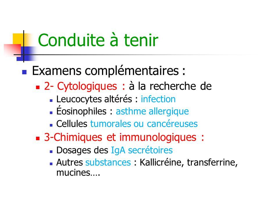 Conduite à tenir Examens complémentaires : 2- Cytologiques : à la recherche de Leucocytes altérés : infection Éosinophiles : asthme allergique Cellule