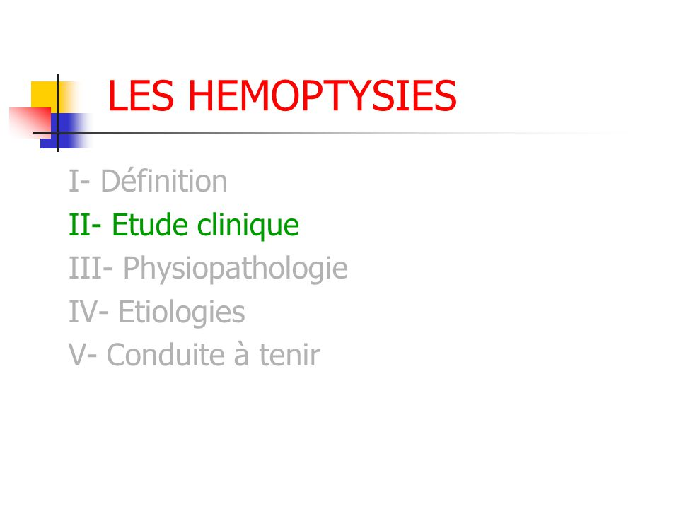 LES HEMOPTYSIES I- Définition II- Etude clinique III- Physiopathologie IV- Etiologies V- Conduite à tenir