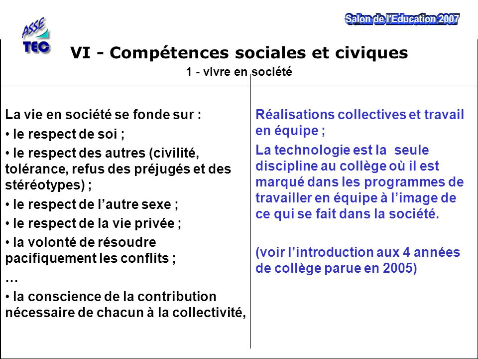 VI - Compétences sociales et civiques 1 - vivre en société Réalisations collectives et travail en équipe ; La technologie est la seule discipline au collège où il est marqué dans les programmes de travailler en équipe à l'image de ce qui se fait dans la société.