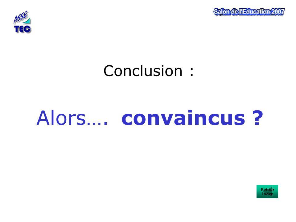 Conclusion : Alors…. convaincus ? Retour Index