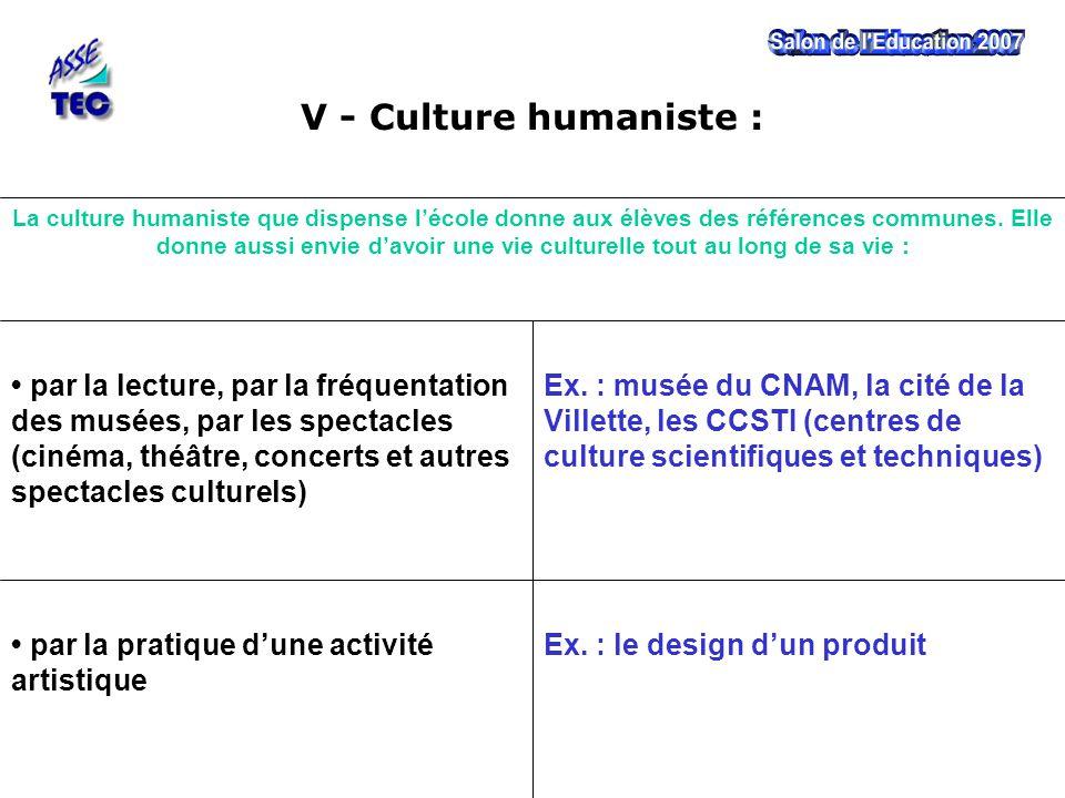 Ex. : le design d'un produit par la pratique d'une activité artistique V - Culture humaniste : Ex. : musée du CNAM, la cité de la Villette, les CCSTI
