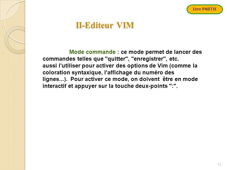 II-Editeur VIM II-Editeur VIM 11 Mode commande : ce mode permet de lancer des commandes telles que quitter , enregistrer , etc.