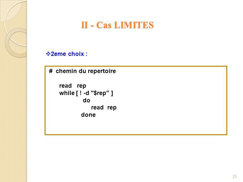 II - Cas LIMITES II - Cas LIMITES 25  2eme choix : # chemin du repertoire read rep while [ .