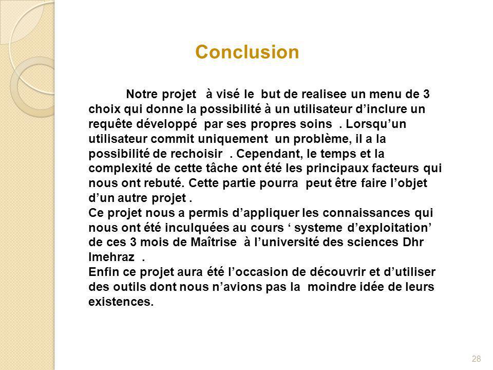 28 Conclusion Notre projet à visé le but de realisee un menu de 3 choix qui donne la possibilité à un utilisateur d'inclure un requête développé par ses propres soins.