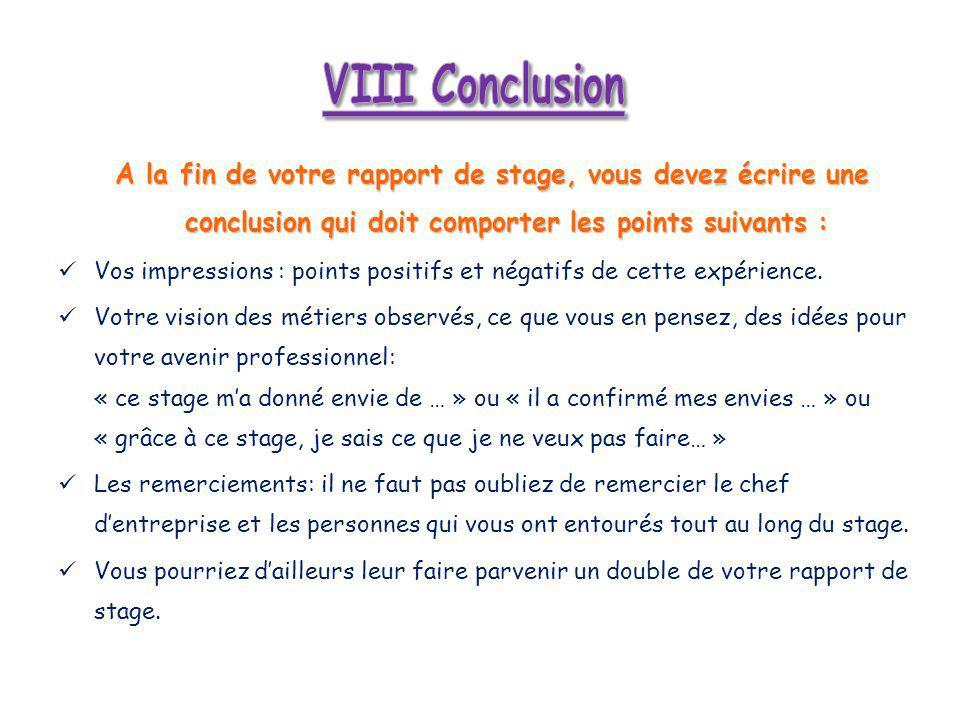 A la fin de votre rapport de stage, vous devez écrire une conclusion qui doit comporter les points suivants : Vos impressions : points positifs et négatifs de cette expérience.