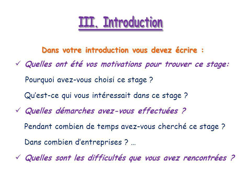 Dans votre introduction vous devez écrire : Dans votre introduction vous devez écrire : Quelles ont été vos motivations pour trouver ce stage: Pourquoi avez-vous choisi ce stage .