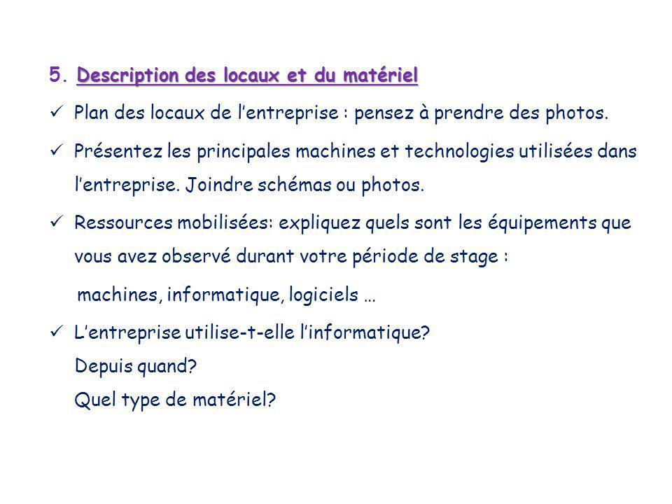 5. D DD Description des locaux et du matériel Plan des locaux de l'entreprise : pensez à prendre des photos. Présentez les principales machines et tec