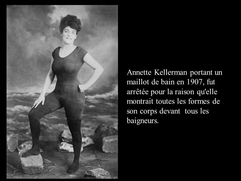 Annette Kellerman portant un maillot de bain en 1907, fut arrêtée pour la raison qu'elle montrait toutes les formes de son corps devant tous les baign