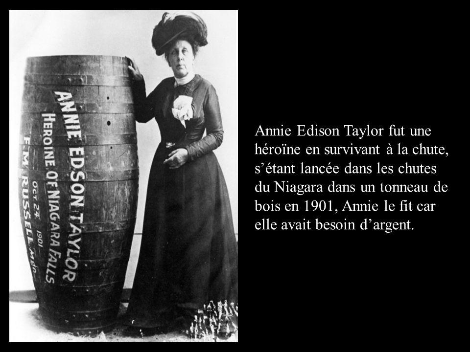 Annie Edison Taylor fut une héroïne en survivant à la chute, s'étant lancée dans les chutes du Niagara dans un tonneau de bois en 1901, Annie le fit c