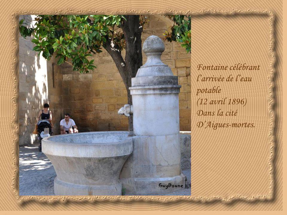 Fontaine célébrant l'arrivée de l'eau potable (12 avril 1896) Dans la cité D'Aigues-mortes.