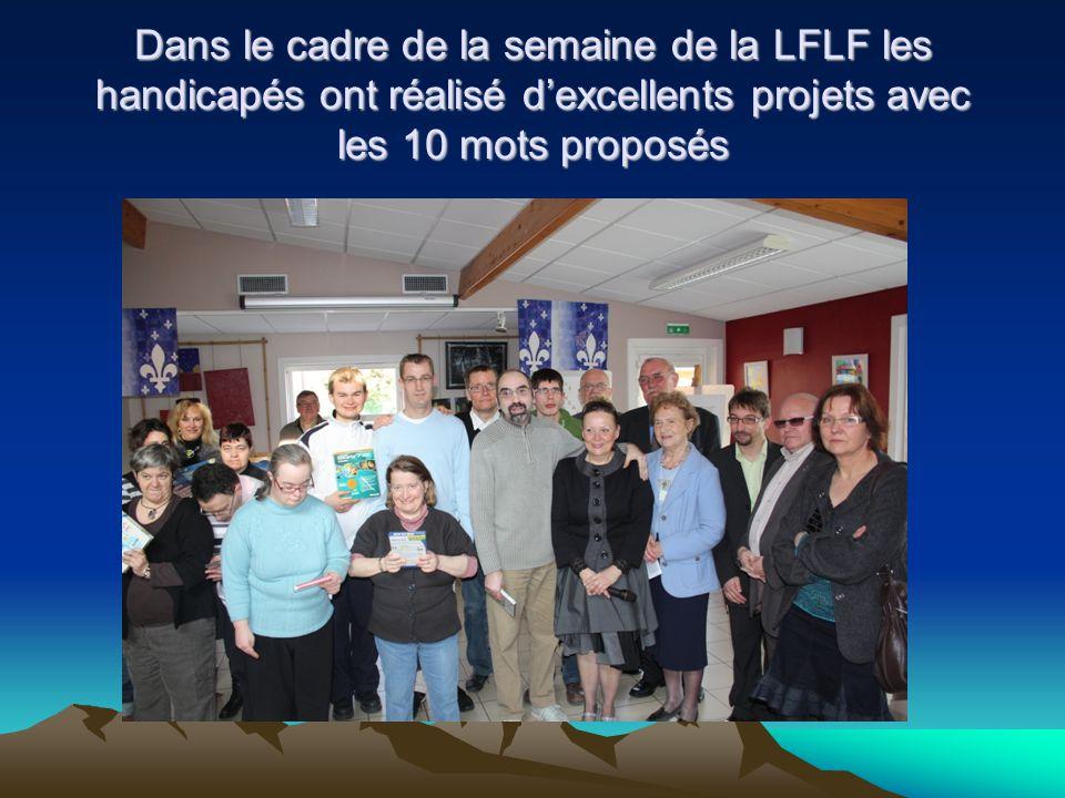 Dans le cadre de la semaine de la LFLF les handicapés ont réalisé d'excellents projets avec les 10 mots proposés