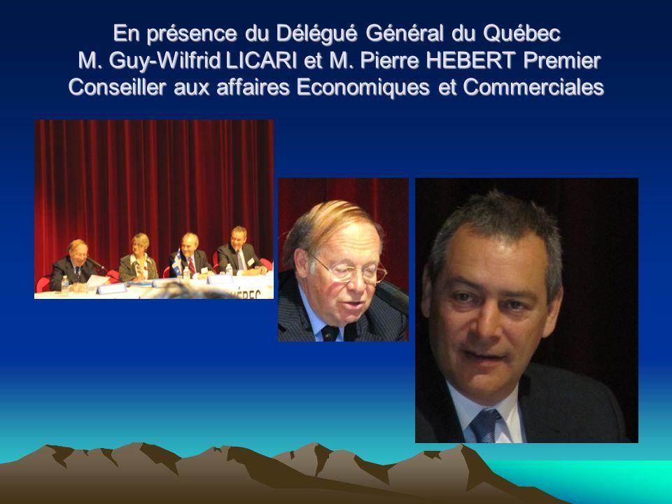 En présence du Délégué Général du Québec M. Guy-Wilfrid LICARI et M. Pierre HEBERT Premier Conseiller aux affaires Economiques et Commerciales