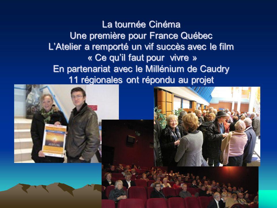 La tournée Cinéma Une première pour France Québec L'Atelier a remporté un vif succès avec le film « Ce qu'il faut pour vivre » En partenariat avec le