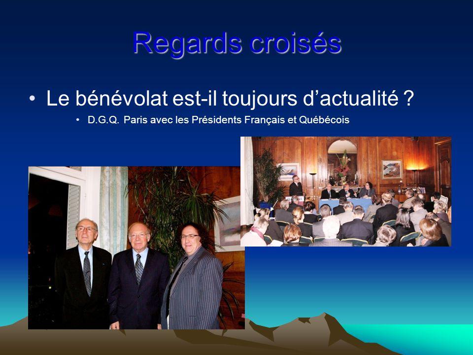 Regards croisés Le bénévolat est-il toujours d'actualité ? D.G.Q. Paris avec les Présidents Français et Québécois