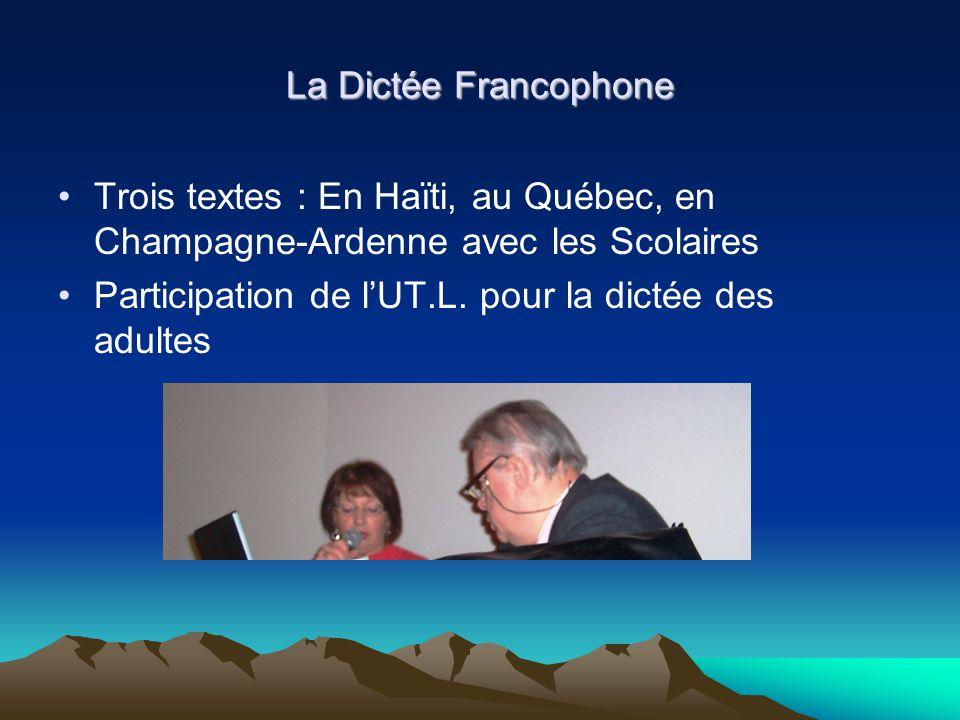 La Dictée Francophone Trois textes : En Haïti, au Québec, en Champagne-Ardenne avec les Scolaires Participation de l'UT.L. pour la dictée des adultes
