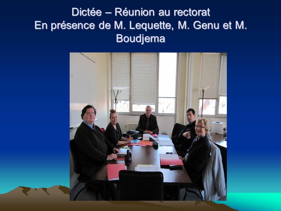 Dictée – Réunion au rectorat En présence de M. Lequette, M. Genu et M. Boudjema