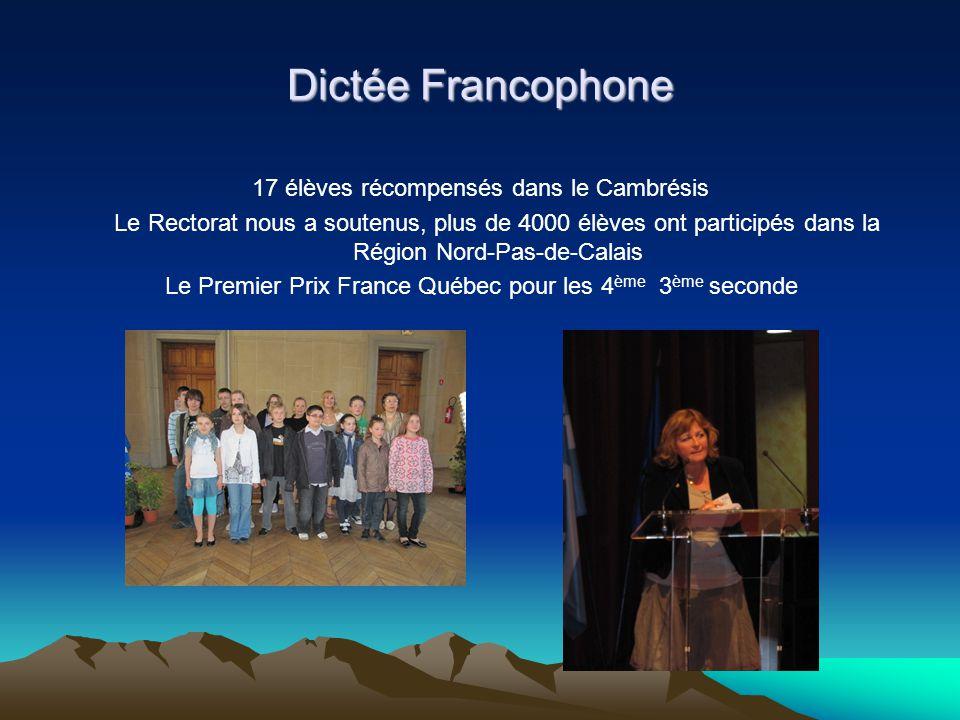 Dictée Francophone 17 élèves récompensés dans le Cambrésis Le Rectorat nous a soutenus, plus de 4000 élèves ont participés dans la Région Nord-Pas-de-