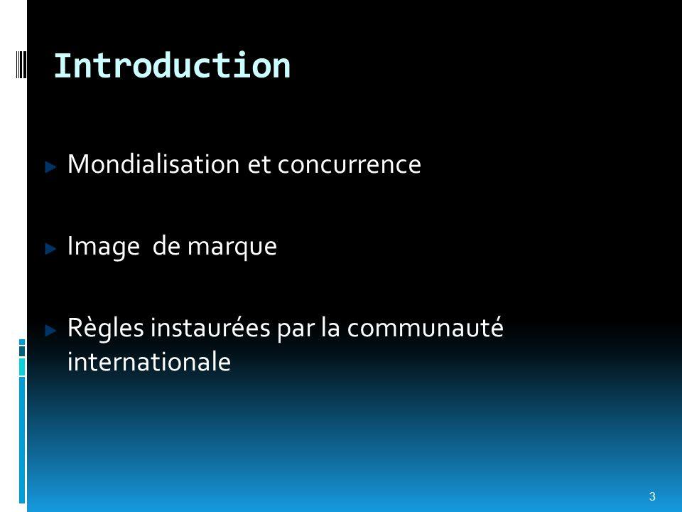 Introduction Mondialisation et concurrence Image de marque Règles instaurées par la communauté internationale 3