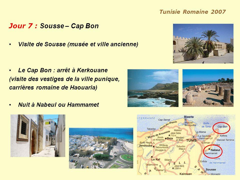 Tunisie Romaine 2007 Jour 7 : Sousse – Cap Bon Visite de Sousse (musée et ville ancienne) Le Cap Bon : arrêt à Kerkouane (visite des vestiges de la ville punique, carrières romaine de Haouaria) Nuit à Nabeul ou Hammamet