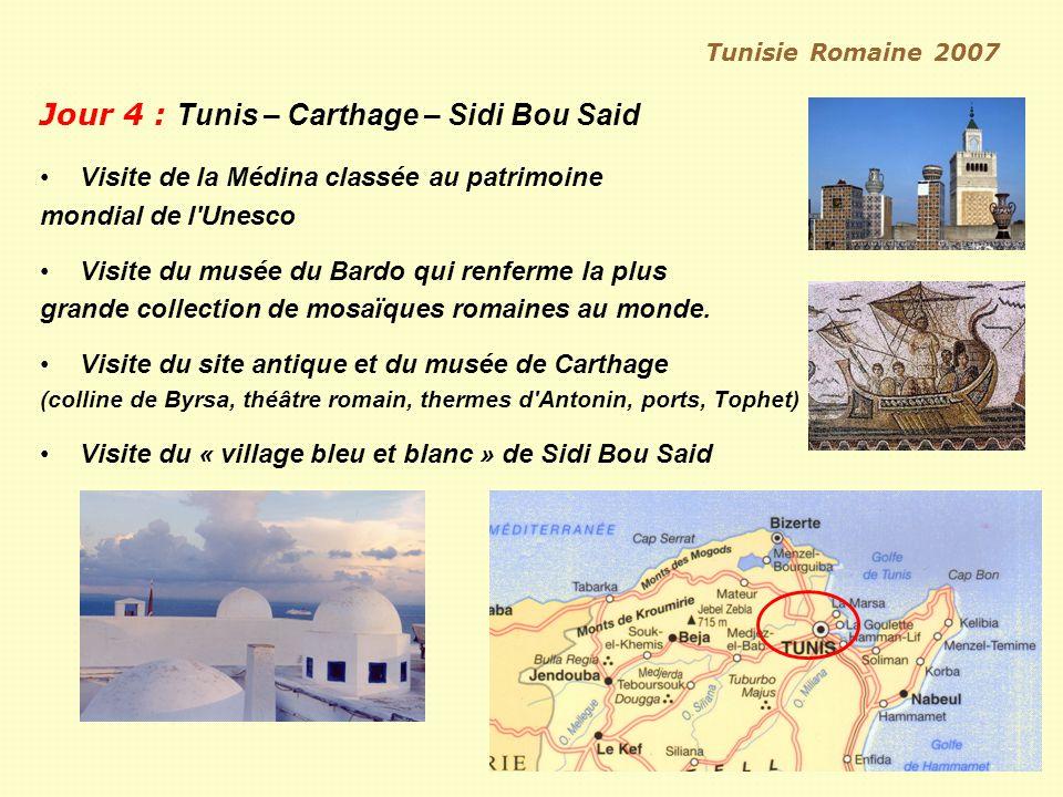 Tunisie Romaine 2007 Jour 4 : Tunis – Carthage – Sidi Bou Said Visite de la Médina classée au patrimoine mondial de l Unesco Visite du musée du Bardo qui renferme la plus grande collection de mosaïques romaines au monde.