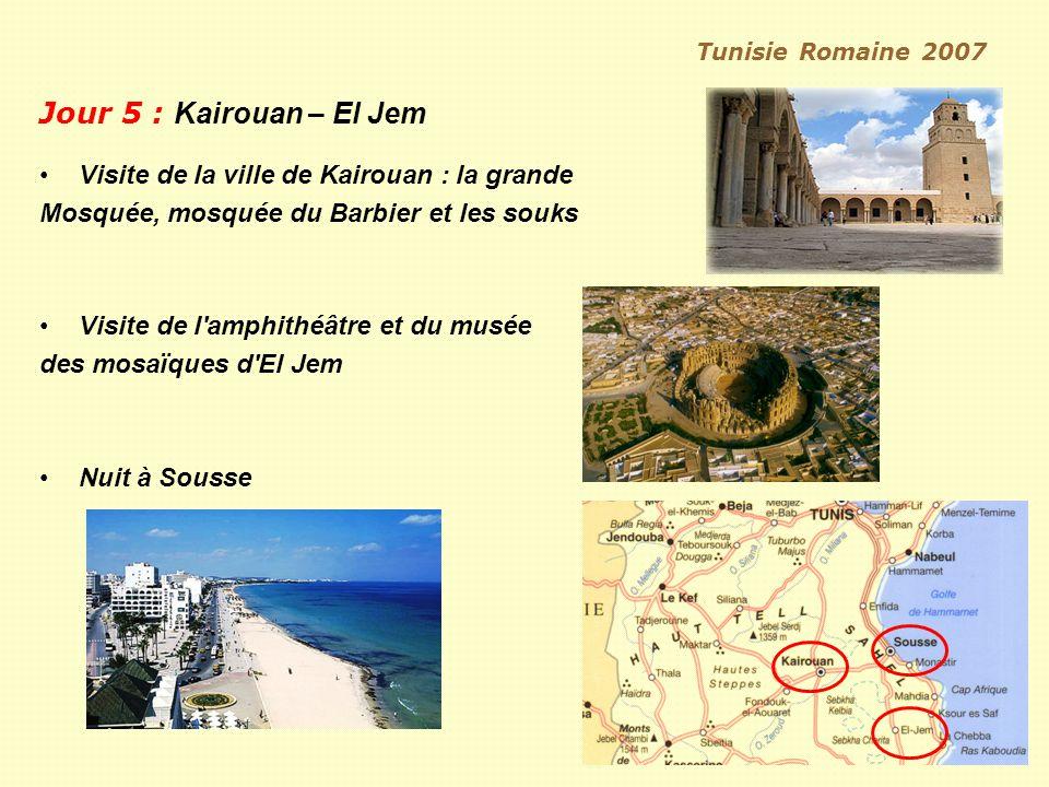 Tunisie Romaine 2007 Jour 5 : Kairouan – El Jem Visite de la ville de Kairouan : la grande Mosquée, mosquée du Barbier et les souks Visite de l amphithéâtre et du musée des mosaïques d El Jem Nuit à Sousse