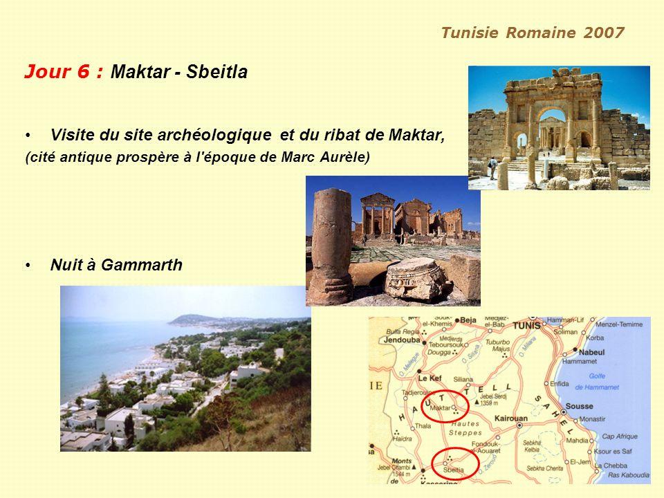 Tunisie Romaine 2007 Jour 6 : Maktar - Sbeitla Visite du site archéologique et du ribat de Maktar, (cité antique prospère à l époque de Marc Aurèle) Nuit à Gammarth