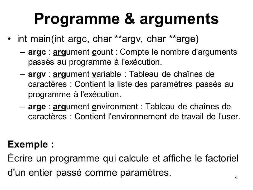 4 Programme & arguments int main(int argc, char **argv, char **arge) –argc : argument count : Compte le nombre d'arguments passés au programme à l'exé