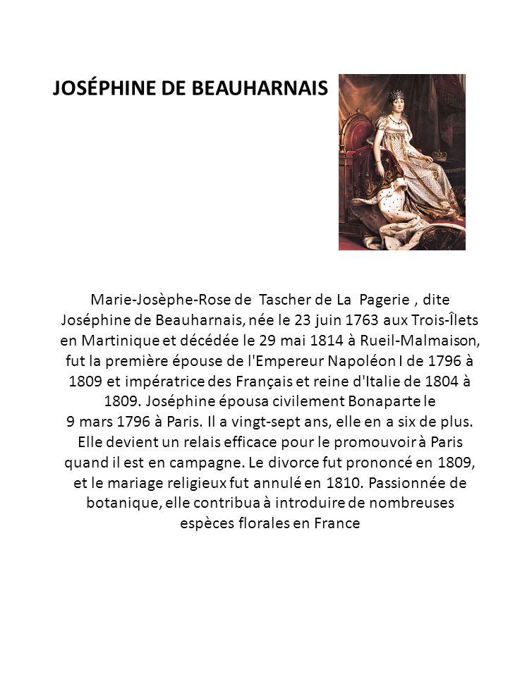 JOSÉPHINE DE BEAUHARNAIS Marie-Josèphe-Rose de Tascher de La Pagerie, dite Joséphine de Beauharnais, née le 23 juin 1763 aux Trois-Îlets en Martinique