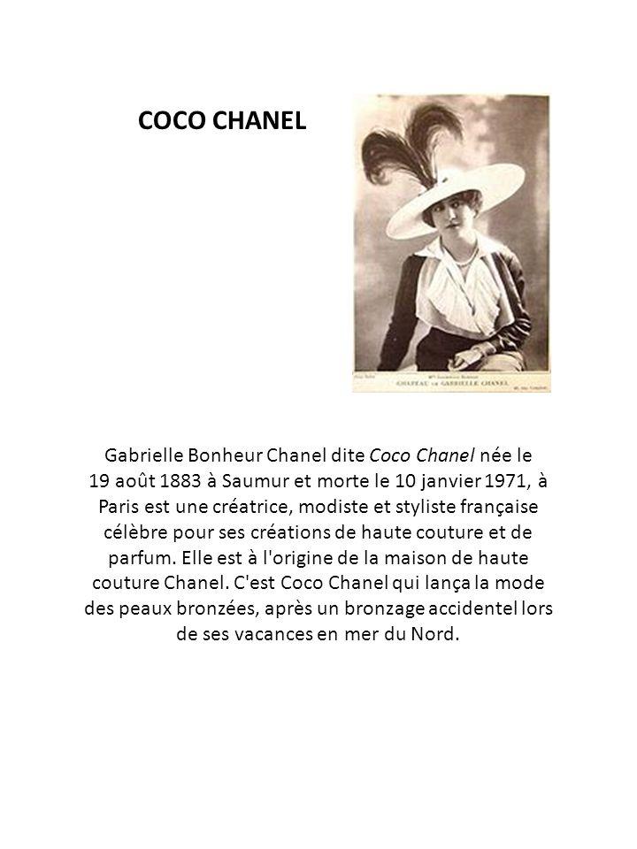 COCO CHANEL Gabrielle Bonheur Chanel dite Coco Chanel née le 19 août 1883 à Saumur et morte le 10 janvier 1971, à Paris est une créatrice, modiste et