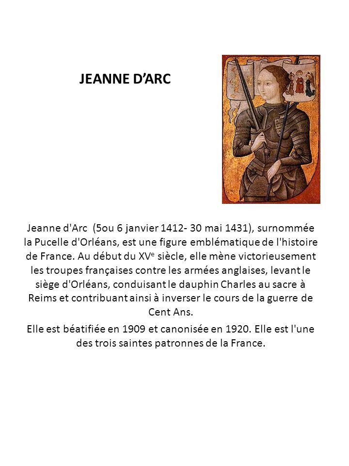 JEANNE D'ARC Jeanne d'Arc (5ou 6 janvier 1412- 30 mai 1431), surnommée la Pucelle d'Orléans, est une figure emblématique de l'histoire de France. Au d