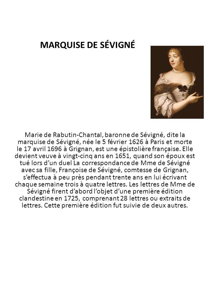 MARQUISE DE SÉVIGNÉ Marie de Rabutin-Chantal, baronne de Sévigné, dite la marquise de Sévigné, née le 5 février 1626 à Paris et morte le 17 avril 1696