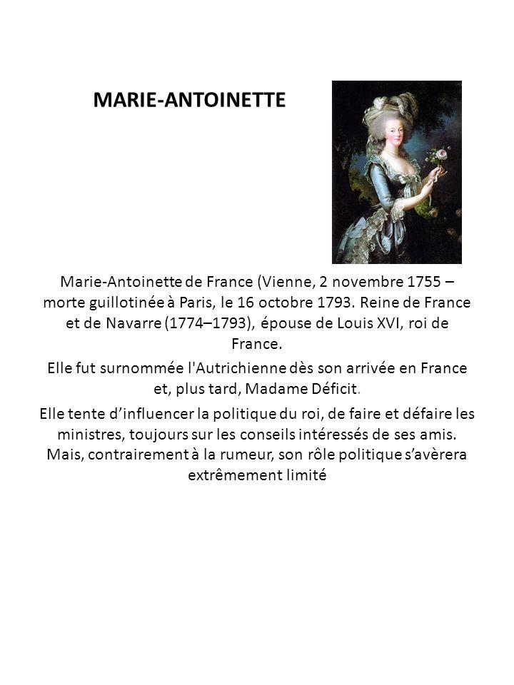 MARIE-ANTOINETTE Marie-Antoinette de France (Vienne, 2 novembre 1755 – morte guillotinée à Paris, le 16 octobre 1793. Reine de France et de Navarre (1