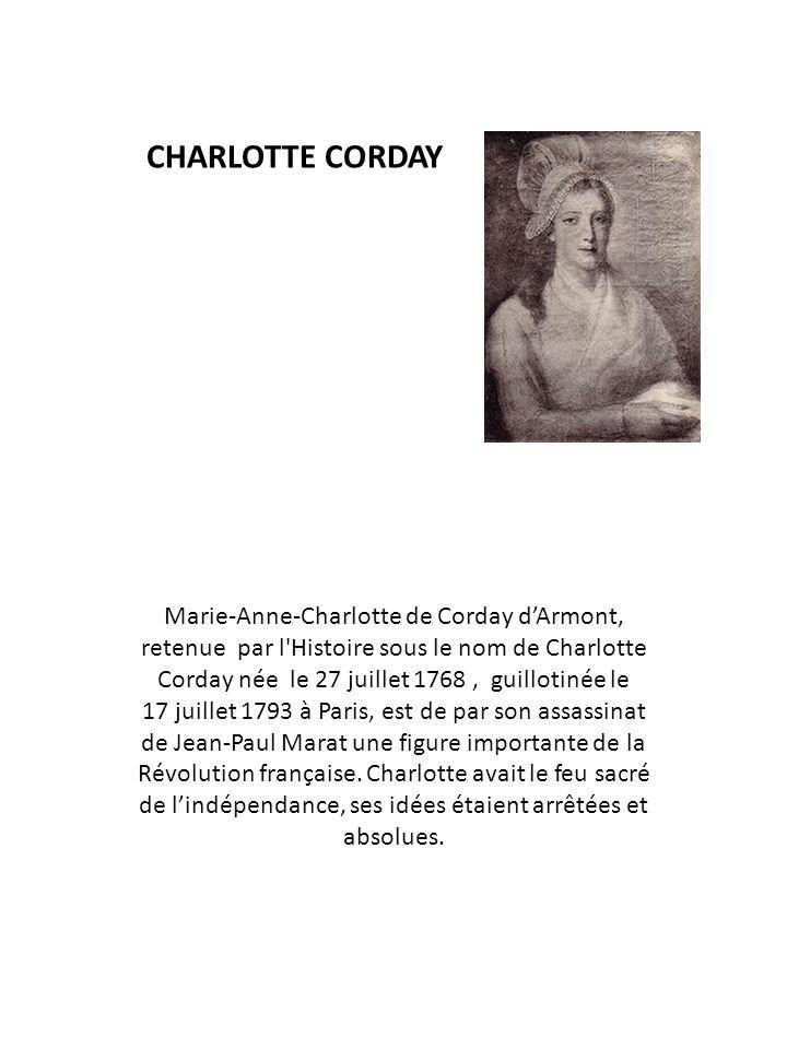 CHARLOTTE CORDAY Marie-Anne-Charlotte de Corday d'Armont, retenue par l'Histoire sous le nom de Charlotte Corday née le 27 juillet 1768, guillotinée l