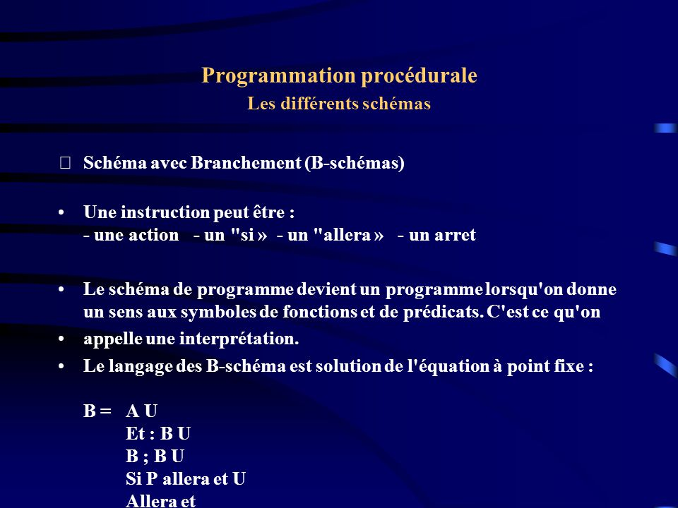 Programmation procédurale Les différents schémas Schéma itératif ( D-schéma ) => {; }* => | |a|b|c|d|....