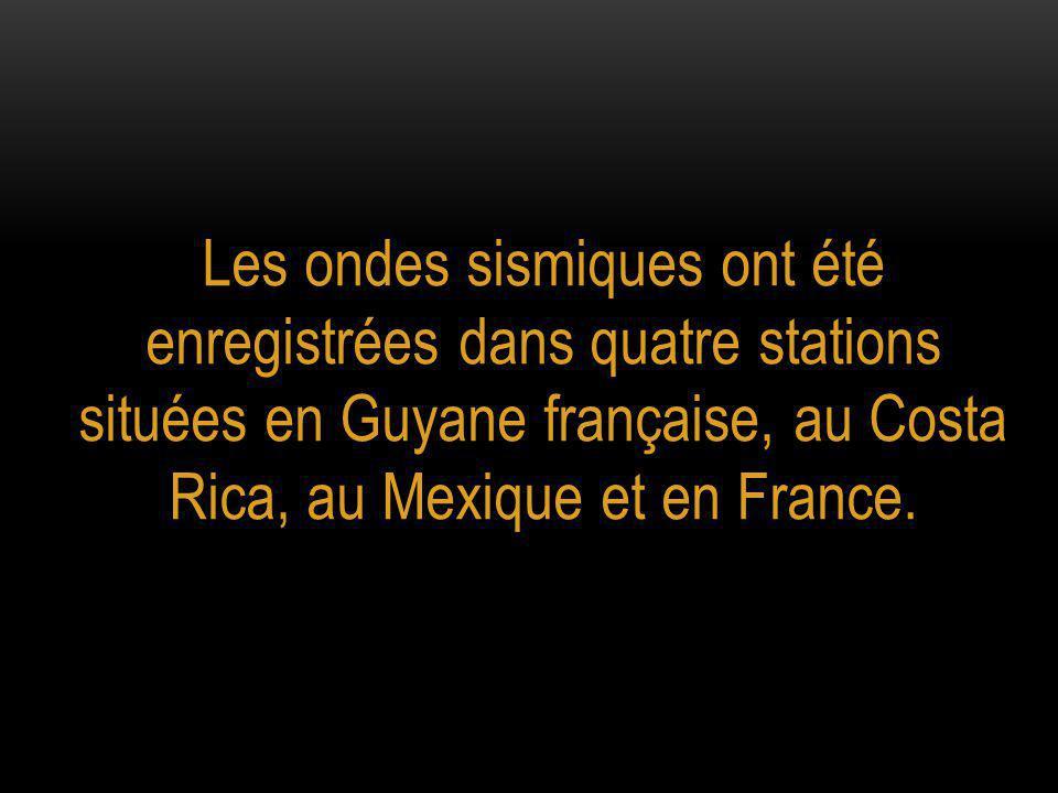 Les ondes sismiques ont été enregistrées dans quatre stations situées en Guyane française, au Costa Rica, au Mexique et en France.