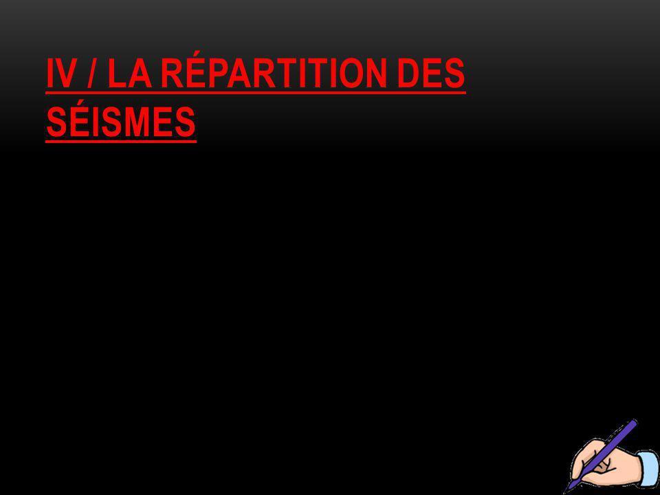 IV / LA RÉPARTITION DES SÉISMES