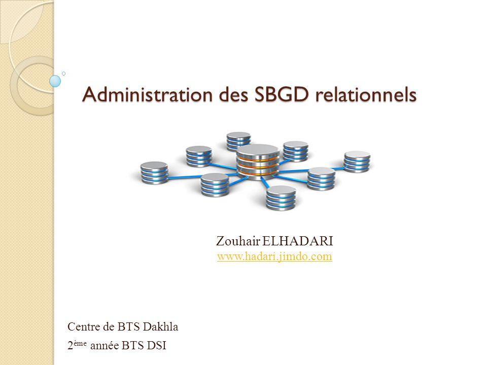 Administration des SBGD relationnels Zouhair ELHADARI www.hadari.jimdo.com Centre de BTS Dakhla 2 ème année BTS DSI